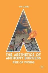The Aesthetics of Anthony Burgess - Jim Clarke