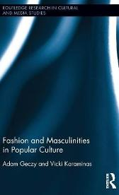 Fashion and Masculinities in Popular Culture - Adam Geczy Vicki Karaminas