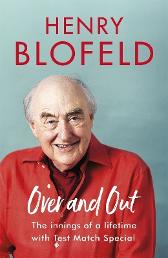 Over and Out: My Innings of a Lifetime with Test Match Special - Henry Blofeld