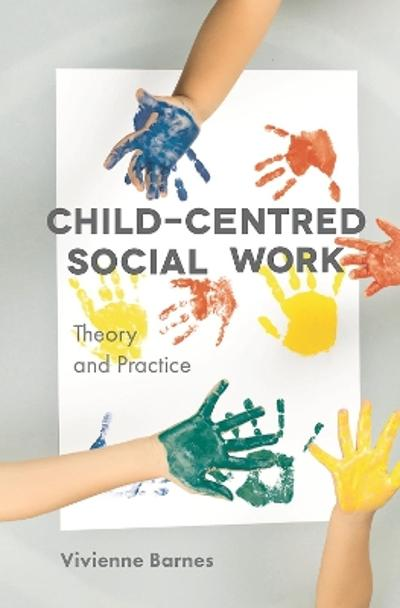 Child-Centred Social Work: Theory and Practice - Vivienne Barnes