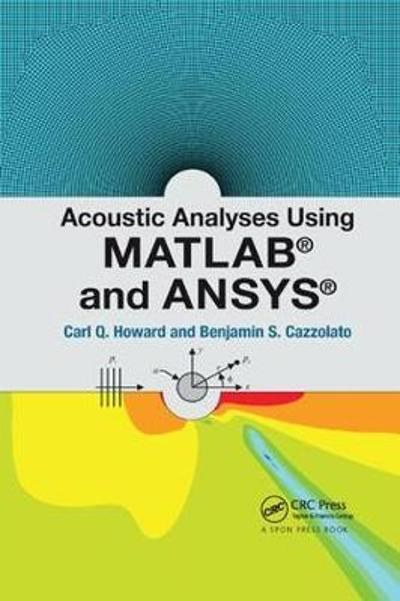 Acoustic Analyses Using Matlab (R) and Ansys (R) - Carl Q. Howard
