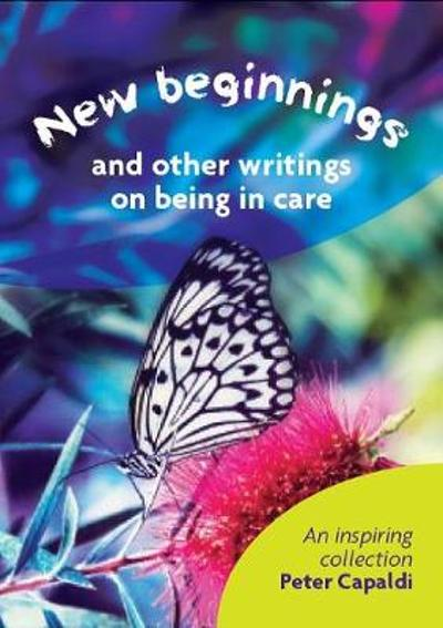 New Beginnings And Other Writings On Being In Care -