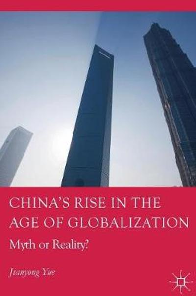 China's Rise in the Age of Globalization - Jianyong Yue