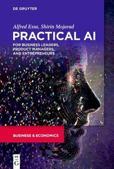 Practical AI for Business Leaders, Product Managers, and Entrepreneurs - Alfred Essa