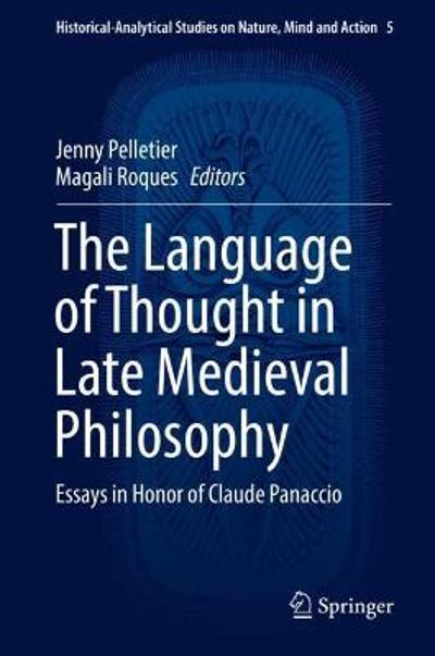 The Language of Thought in Late Medieval Philosophy - Jenny E. Pelletier