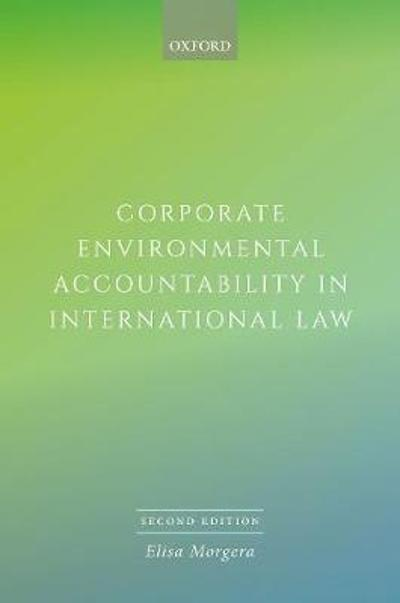 Corporate Environmental Accountability in International Law - Elisa Morgera