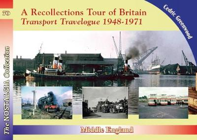 A Recollections Tour of Britain: Middle England Transport Travelogue - Cedric Greenwood