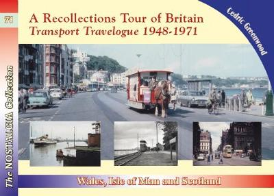 A Recollections Tour of Britain: Wales the Isle of Man and Scotland Transport Travelogue 1948 - 1971 - Cedric Greenwood