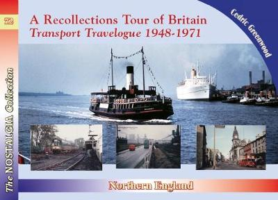 Recollections Tour of Britain Northern England Transport Travelogue 1948-1971 - Cedric Greenwood