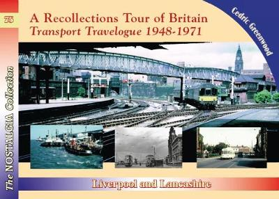 A Recollections Tour of Britain Transport Travelogue 1948 - 1971 Liverpool and Lancashire - Cedric Greenwood