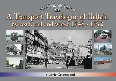A A Transport Travelogue of Britain by Road, Rail and Water 1948-1972 - Cedric Greenwood