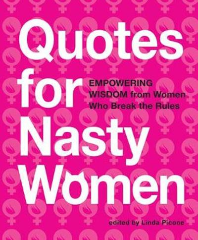 Quotes for Nasty Women - Linda Picone