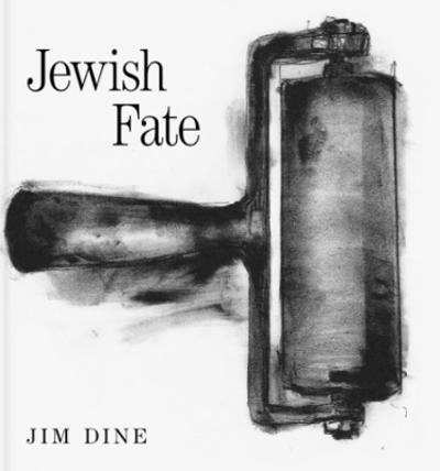 Jim Dine: Jewish Fate - Jim Dine