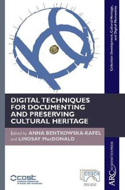 Digital Techniques for Documenting and Preserving Cultural Heritage - Anna Bentkowska-Kafel