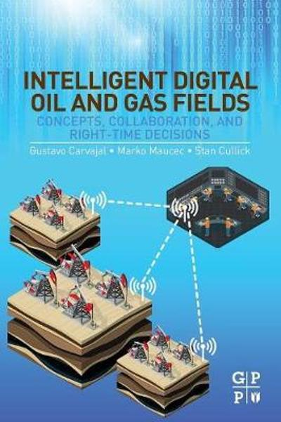 Intelligent Digital Oil and Gas Fields - Gustavo Carvajal