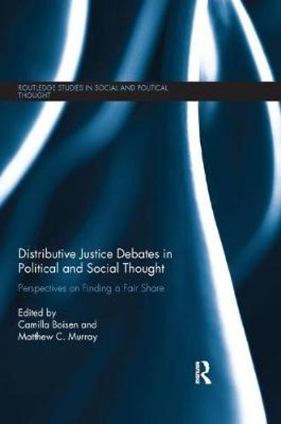 Distributive Justice Debates in Political and Social Thought - Camilla Boisen