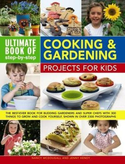 Ultimate Book of Step-by-step Cooking & Gardening Projects for Kids - Nancy McDougall