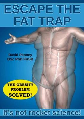 Escape the Fat Trap: It's not rocket science! - David Penney