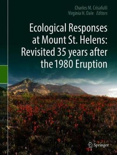 Ecological Responses at Mount St. Helens: Revisited 35 years after the 1980 Eruption - Charles M. Crisafulli