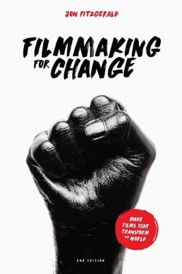 Filmmaking for Change, 2nd Edition - Jon Fitzgerald