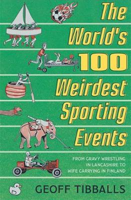 The World's 100 Weirdest Sporting Events - Geoff Tibballs