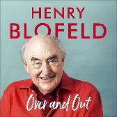 Over and Out: My Innings of a Lifetime with Test Match Special - Henry Blofeld Henry Blofeld
