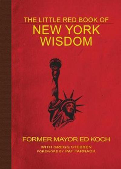 The Little Red Book of New York Wisdom - Ed Koch