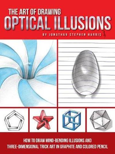 The Art of Drawing Optical Illusions - Jonathan Stephen Harris