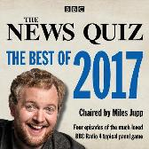 The News Quiz: The Best of 2017 - BBC Radio Comedy Miles Jupp Full Cast