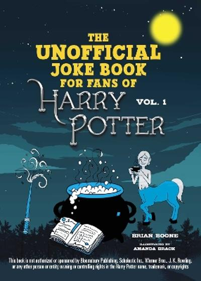 The Unofficial Harry Potter Joke Book: Great Guffaws for Gryffindor - Brian Boone
