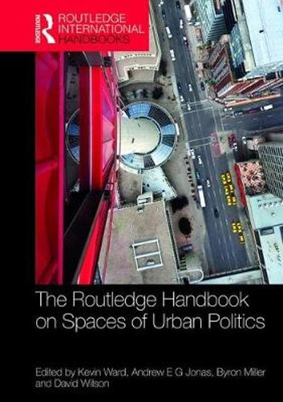 The Routledge Handbook on Spaces of Urban Politics - Kevin Ward