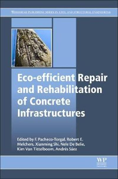Eco-efficient Repair and Rehabilitation of Concrete Infrastructures - Fernando Pacheco-Torgal