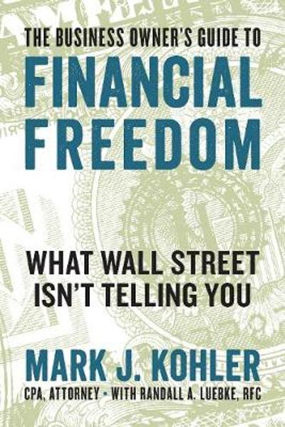 The Business Owner's Guide to Financial Freedom - Mark J. Kohler