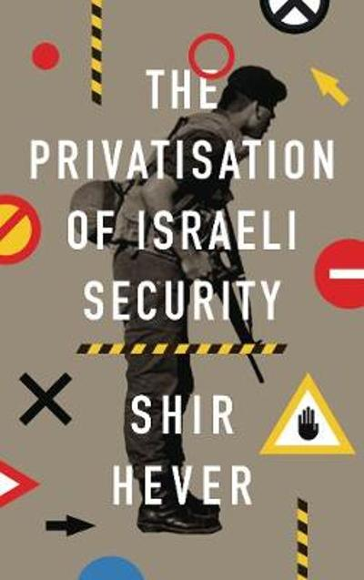 The Privatization of Israeli Security - Shir Hever