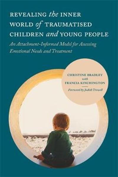Revealing the Inner World of Traumatised Children and Young People - Christine Bradley