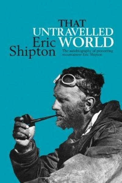 That Untravelled World - Eric Shipton