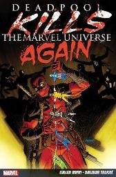 Deadpool Kills The Marvel Universe Again - Cullen Bunn Dalibor Talajic