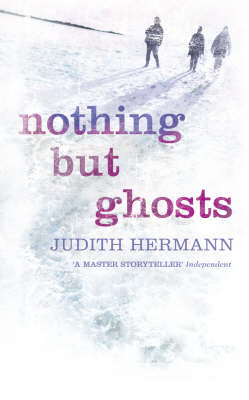 Nothing but Ghosts - Judith Hermann