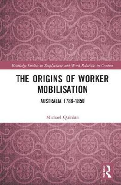 The Origins of Worker Mobilisation - Michael Quinlan