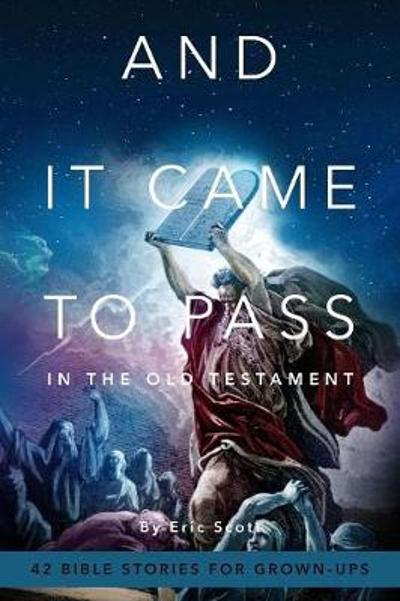 And It Came to Pass in the Old Testament - Eric Scott