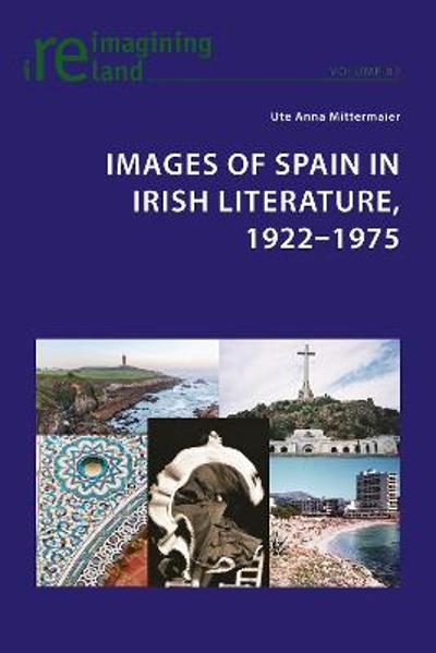 Images of Spain in Irish Literature, 1922-1975 - Ute Anna Mittermaier
