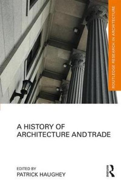 A History of Architecture and Trade - Patrick Haughey