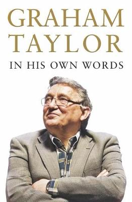 Graham Taylor In His Own Words - Graham Taylor
