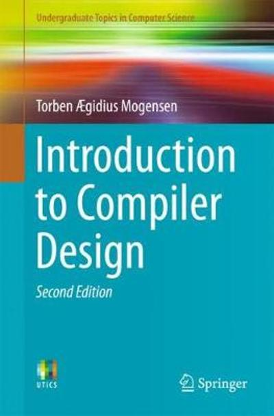 Introduction to Compiler Design - Torben AEgidius Mogensen