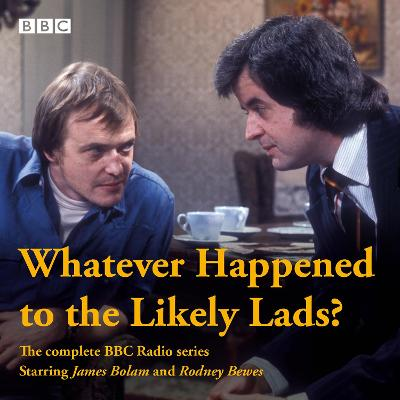 Whatever Happened to the Likely Lads? - Dick Clement