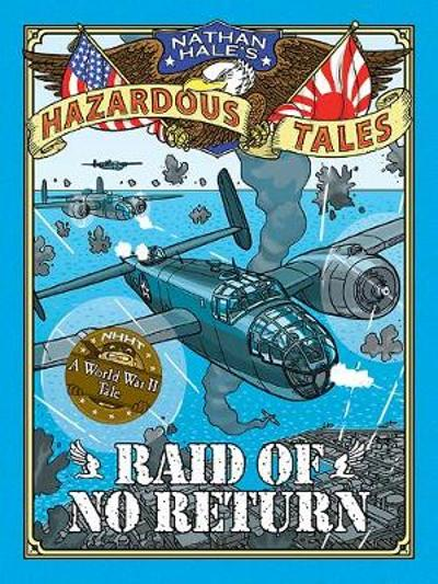 Raid of No Return (Nathan Hale's Hazardous Tales #7) - Nathan Hale