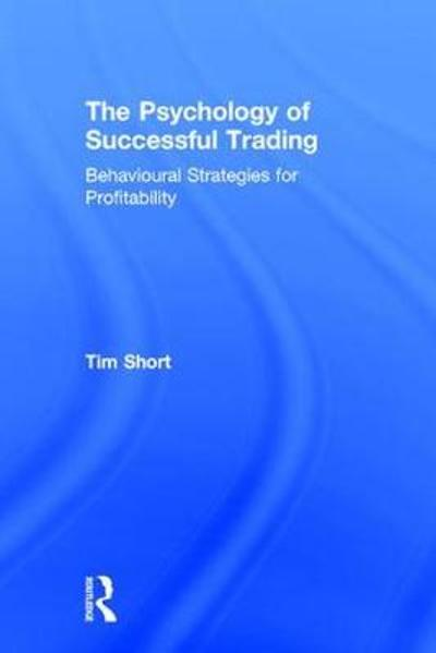 The Psychology of Successful Trading - Tim Short