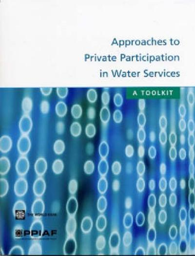 APPROACHES TO PRIVATE PARTICIPATION IN WATER SERVICES-A TOOLKIT -