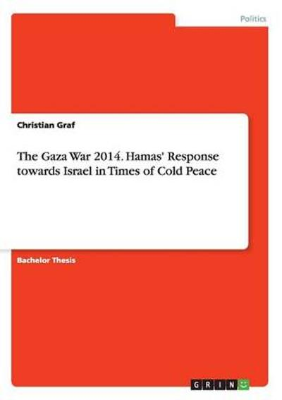 The Gaza War 2014. Hamas' Response towards Israel in Times of Cold Peace - Christian Graf