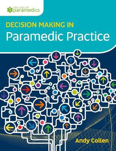 Decision Making in Paramedic Practice - Andy Collen